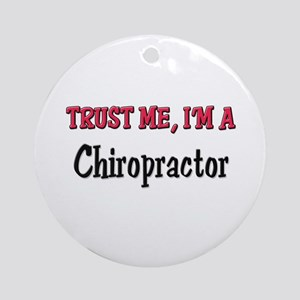 Trust Me I'm a Chiropractor Ornament (Round)