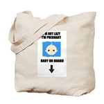 I'M NOT LAZY I'M PREGNANT/BABY ON BOARD Tote Bag