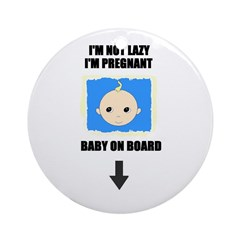 I'M NOT LAZY I'M PREGNANT/BABY ON BOARD Ornament (