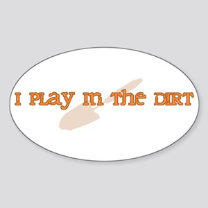 I Play In The Dirt Oval Sticker