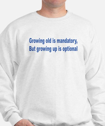 Growing Old Sweatshirt