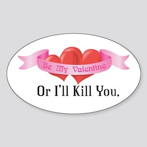 Be My Valentine- Or I'll Kill You. Oval Sticker