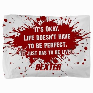 DEXTER HAS TO BE LIVED Pillow Sham