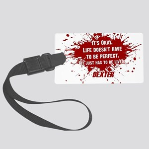 DEXTER HAS TO BE LIVED Large Luggage Tag