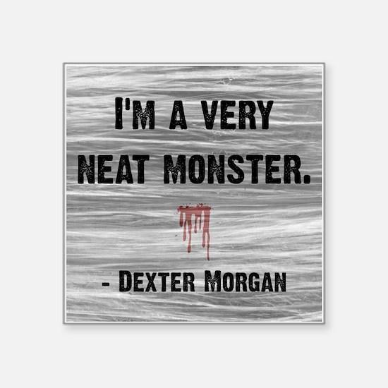 "DEXTER NEAT MONSTER Square Sticker 3"" x 3"""