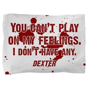 DEXTER PLAY ON MY FEELINGS Pillow Sham