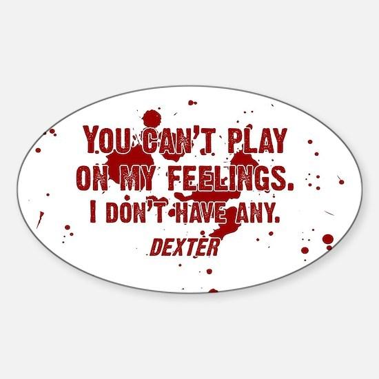 DEXTER PLAY ON MY FEELINGS Sticker (Oval)