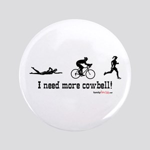 "I need more cowbell triathlon 3.5"" Button"