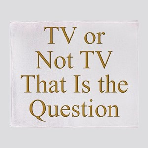 TV or Not TV That Is the Question Throw Blanket