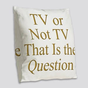 TV or Not TV That Is the Quest Burlap Throw Pillow