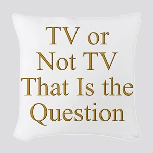 TV or Not TV That Is the Quest Woven Throw Pillow