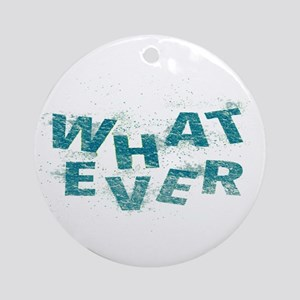 Teal Blue Whatever  Round Ornament