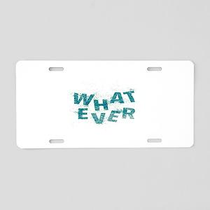 Teal Blue Whatever  Aluminum License Plate