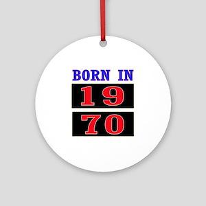 Born In 1970 Round Ornament