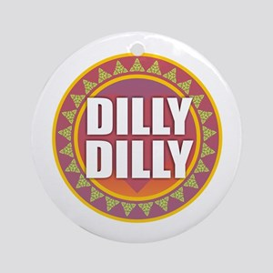 Dilly Dilly Round Ornament