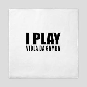 I Play Viola da Gamba Queen Duvet