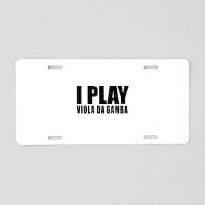 I Play Viola da Gamba Aluminum License Plate