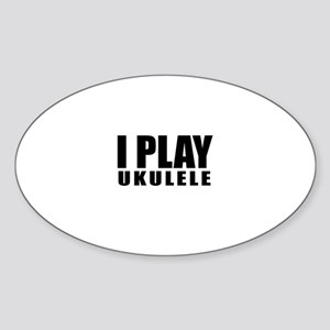 I Play Ukulele Sticker (Oval)