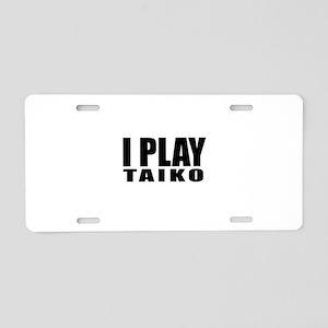 I Play Taiko Aluminum License Plate