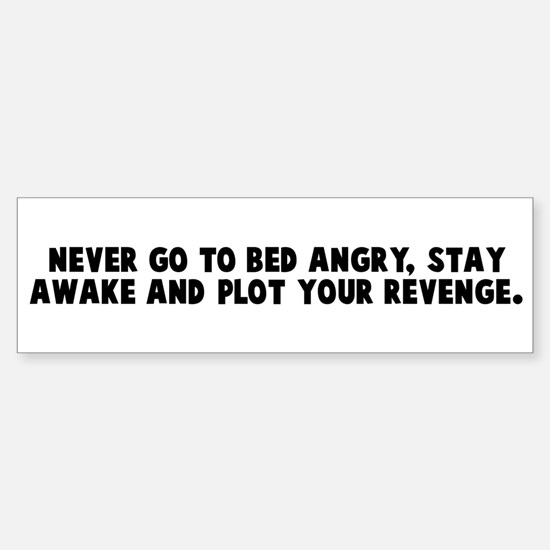 Never go to bed angry stay aw Bumper Bumper Bumper Sticker