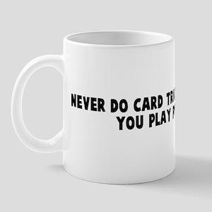 Never do card tricks for the  Mug