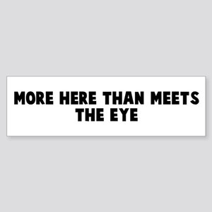 More here than meets the eye Bumper Sticker