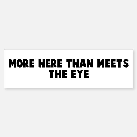 More here than meets the eye Bumper Bumper Bumper Sticker