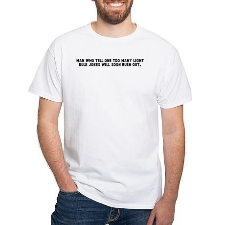 Man who tell one too many lig White T-Shirt