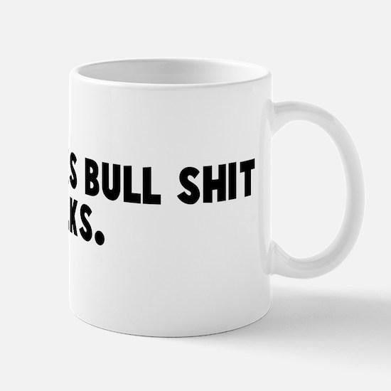 Money talks bull shit walks Mug
