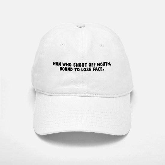 Man who shoot off mouth bound Baseball Baseball Cap