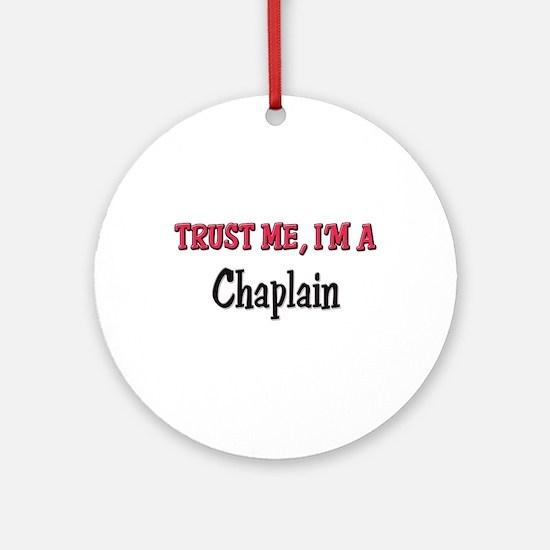 Trust Me I'm a Chaplain Ornament (Round)