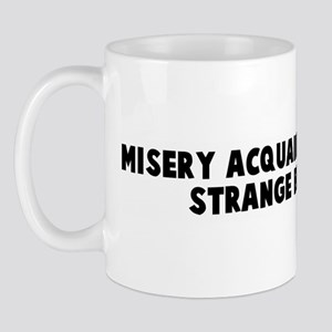Misery acquaints a man with s Mug