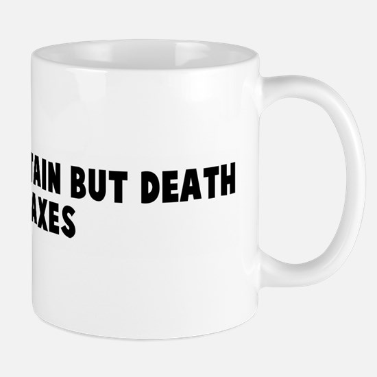 Nothing is certain but death  Mug