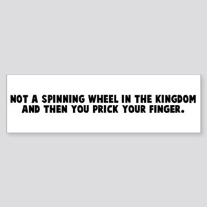 Not a spinning wheel in the k Bumper Sticker