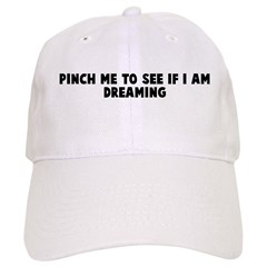 Pinch me to see if I am dream Baseball Cap
