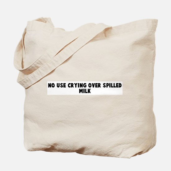 No use crying over spilled mi Tote Bag