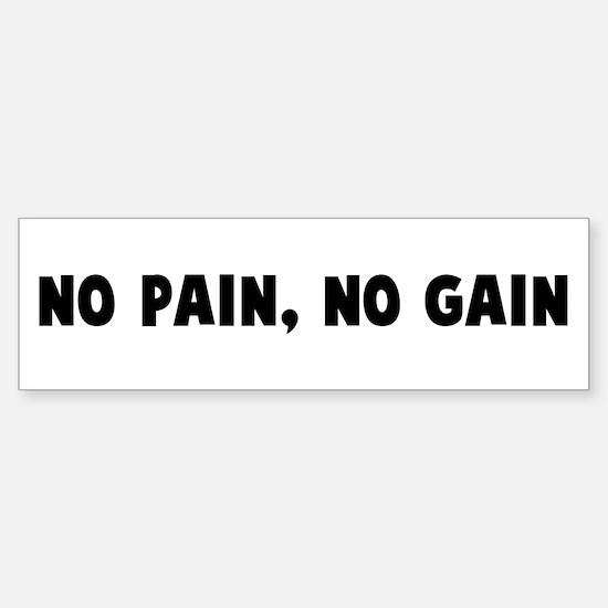 No pain no gain Bumper Bumper Bumper Sticker