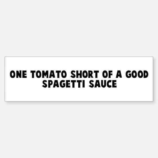 One tomato short of a good sp Bumper Bumper Bumper Sticker