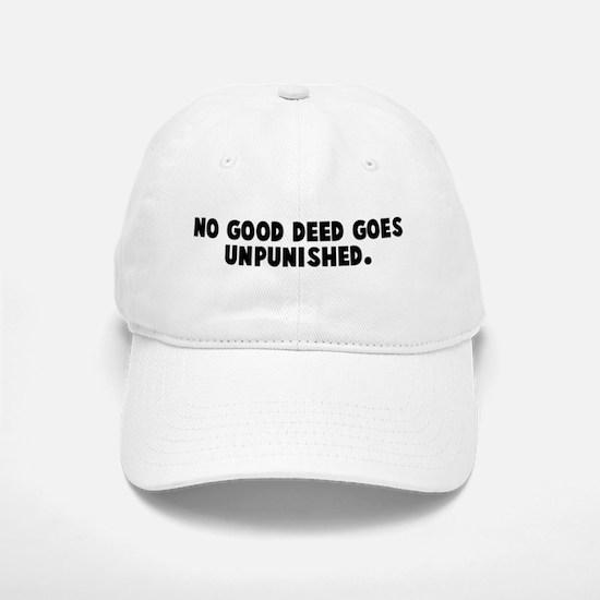 No good deed goes unpunished Baseball Baseball Cap