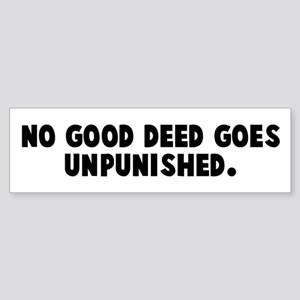 No good deed goes unpunished Bumper Sticker