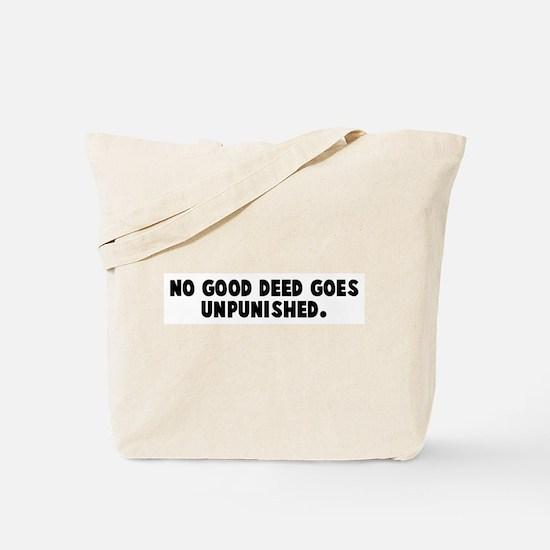 No good deed goes unpunished Tote Bag