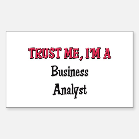 Trust Me I'm a Business Analyst Sticker (Rectangul