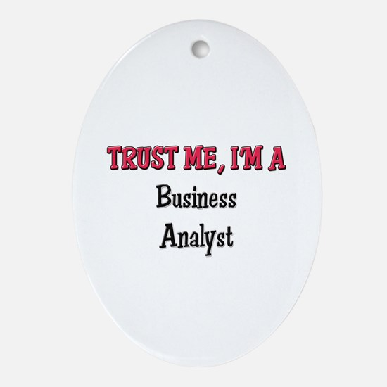 Trust Me I'm a Business Analyst Oval Ornament