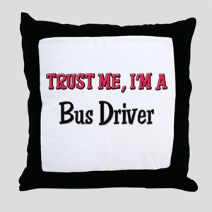 Trust Me I'm a Bus Driver Throw Pillow