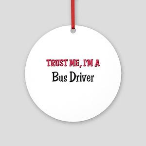 Trust Me I'm a Bus Driver Ornament (Round)