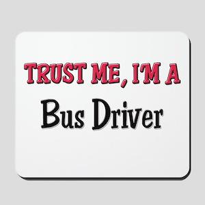Trust Me I'm a Bus Driver Mousepad