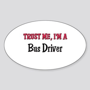 Trust Me I'm a Bus Driver Oval Sticker