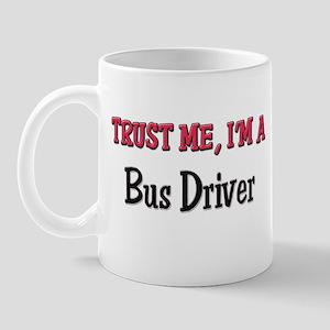 Trust Me I'm a Bus Driver Mug