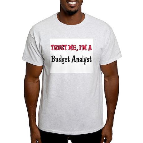Trust Me I'm a Budget Analyst Light T-Shirt