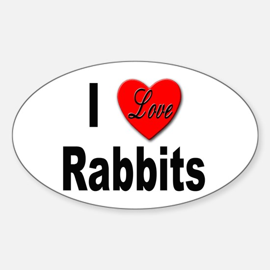 I Love Rabbits for Rabbit Lovers Oval Decal